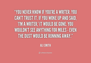 quote-Ali-Smith-you-never-know-if-youre-a-writer-234795
