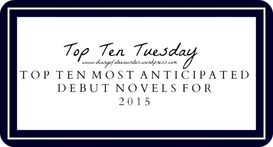 Top Ten Tuesday Top Ten Most Anticipated Debut Novels For 2015